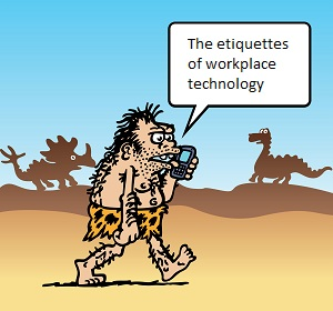 """""""The etiquettes of workplace technology"""""""